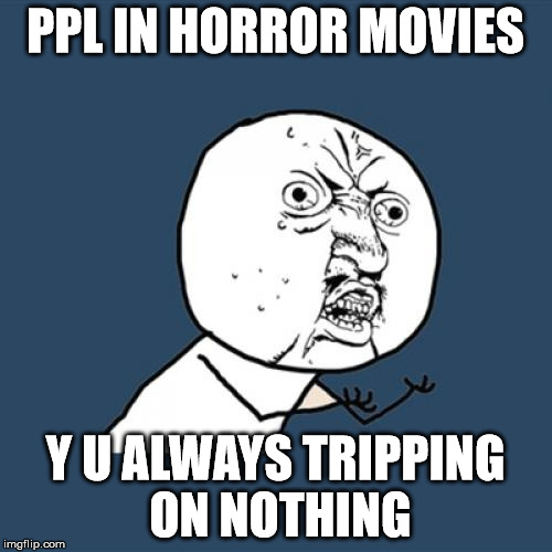 Y U No Meme | PPL IN HORROR MOVIES Y U ALWAYS TRIPPING ON NOTHING | image tagged in memes,y u no | made w/ Imgflip meme maker
