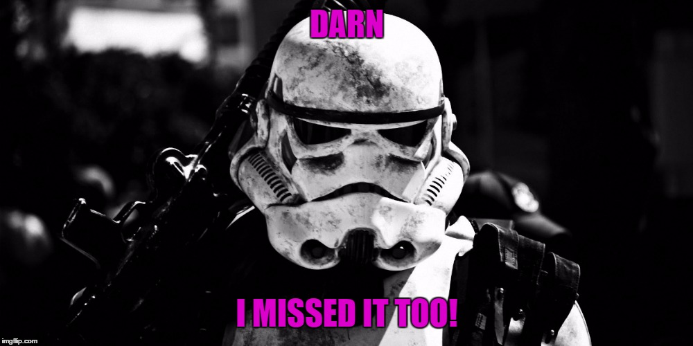 DARN I MISSED IT TOO! | made w/ Imgflip meme maker