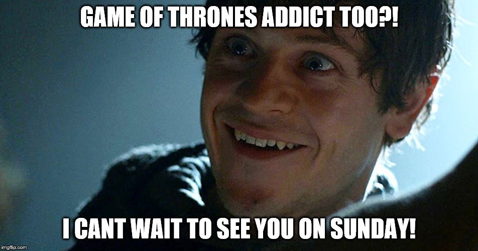Ramsey shares your enthusiasm!  | GAME OF THRONES ADDICT TOO?! I CANT WAIT TO SEE YOU ON SUNDAY! | image tagged in ramsey,gameofthrones,anxious,psychopath | made w/ Imgflip meme maker