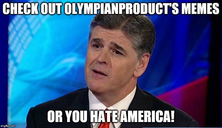 CHECK OUT OLYMPIANPRODUCT'S MEMES OR YOU HATE AMERICA! | made w/ Imgflip meme maker