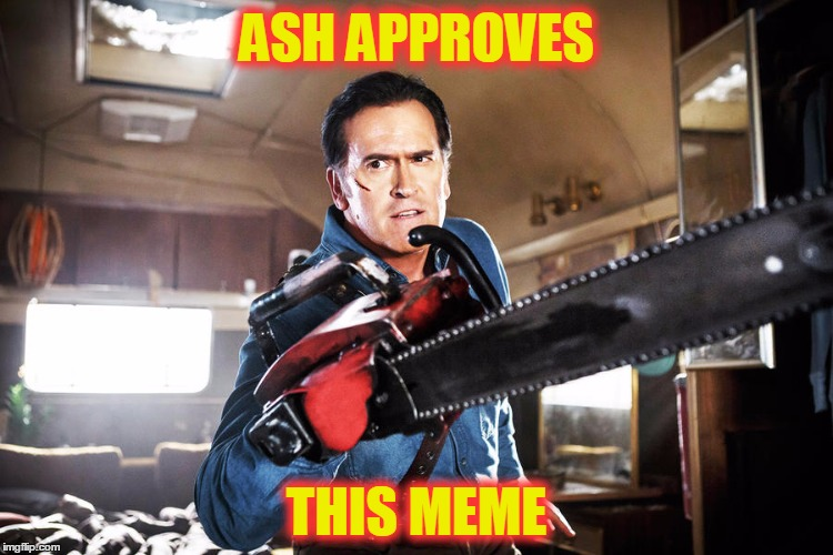 ASH APPROVES THIS MEME | made w/ Imgflip meme maker