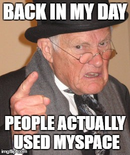 145ecb people actually used myspace imgflip