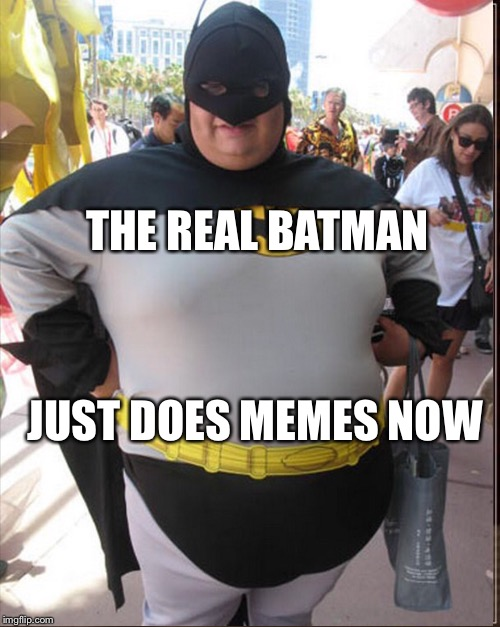 THE REAL BATMAN JUST DOES MEMES NOW | made w/ Imgflip meme maker