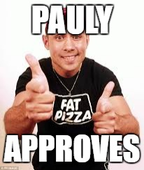 Sick Subwoofers | PAULY APPROVES | image tagged in fat pizza,approves | made w/ Imgflip meme maker