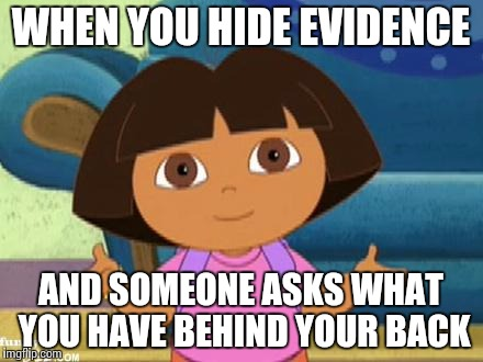 Drugs were behind her |  WHEN YOU HIDE EVIDENCE; AND SOMEONE ASKS WHAT YOU HAVE BEHIND YOUR BACK | image tagged in dilemma dora,dora | made w/ Imgflip meme maker