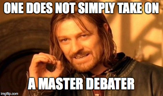 One Does Not Simply Meme | ONE DOES NOT SIMPLY TAKE ON A MASTER DEBATER | image tagged in memes,one does not simply | made w/ Imgflip meme maker