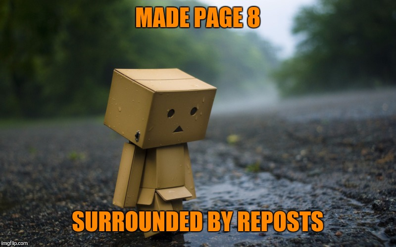 MADE PAGE 8 SURROUNDED BY REPOSTS | made w/ Imgflip meme maker