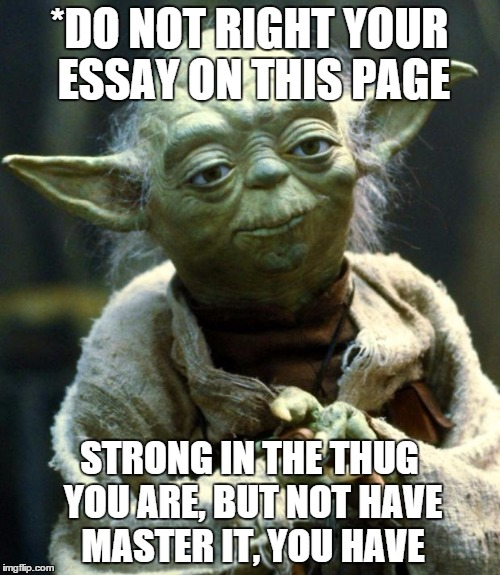 Classification Essay Thesis Statement Star Wars Yoda Meme  Do Not Right Your Essay On This Page Strong In Corruption Essay In English also Need Help With Writing An Eassy Star Wars Yoda Meme  Imgflip Persuasive Essay Thesis Statement