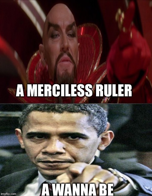 O!!! BAMA!!!! king of the implausible!!! | A MERCILESS RULER A WANNA BE | image tagged in memes | made w/ Imgflip meme maker