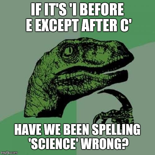 Philosoraptor meme imgflip philosoraptor meme if its i before e except after c have we been sciox Image collections