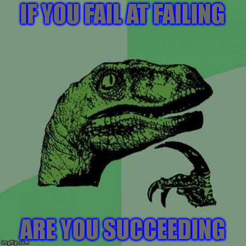 Philosoraptor Meme | IF YOU FAIL AT FAILING ARE YOU SUCCEEDING | image tagged in memes,philosoraptor | made w/ Imgflip meme maker