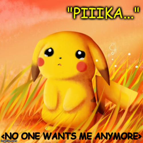 "Sad Pikachu | ""PIIIKA..."" <NO ONE WANTS ME ANYMORE> 