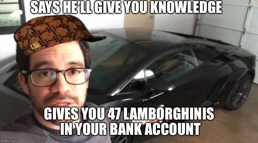 Tai Lopez | SAYS HE'LL GIVE YOU KNOWLEDGE GIVES YOU 47 LAMBORGHINIS IN YOUR BANK ACCOUNT | image tagged in tai lopez,scumbag | made w/ Imgflip meme maker
