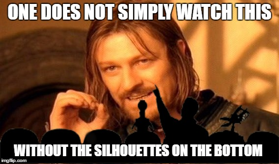One Does Not Simply Meme | ONE DOES NOT SIMPLY WATCH THIS WITHOUT THE SILHOUETTES ON THE BOTTOM | image tagged in memes,one does not simply | made w/ Imgflip meme maker