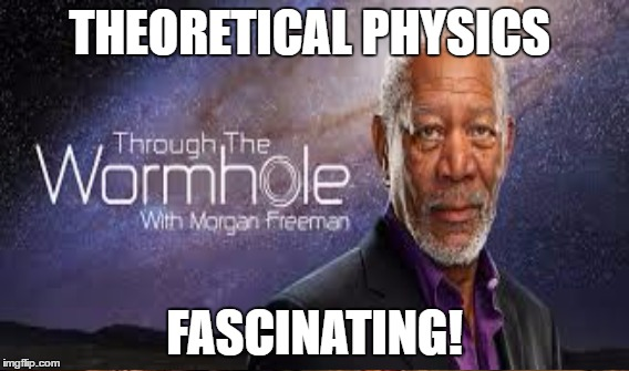 THEORETICAL PHYSICS FASCINATING! | made w/ Imgflip meme maker