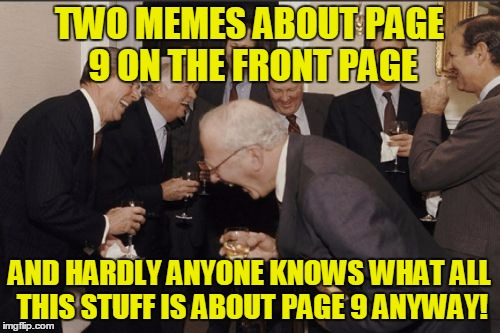TWO MEMES ABOUT PAGE 9 ON THE FRONT PAGE AND HARDLY ANYONE KNOWS WHAT ALL THIS STUFF IS ABOUT PAGE 9 ANYWAY! | made w/ Imgflip meme maker