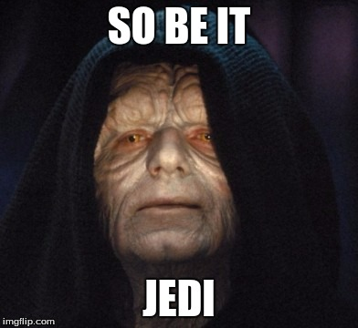 emperor  | SO BE IT JEDI | image tagged in emperor | made w/ Imgflip meme maker