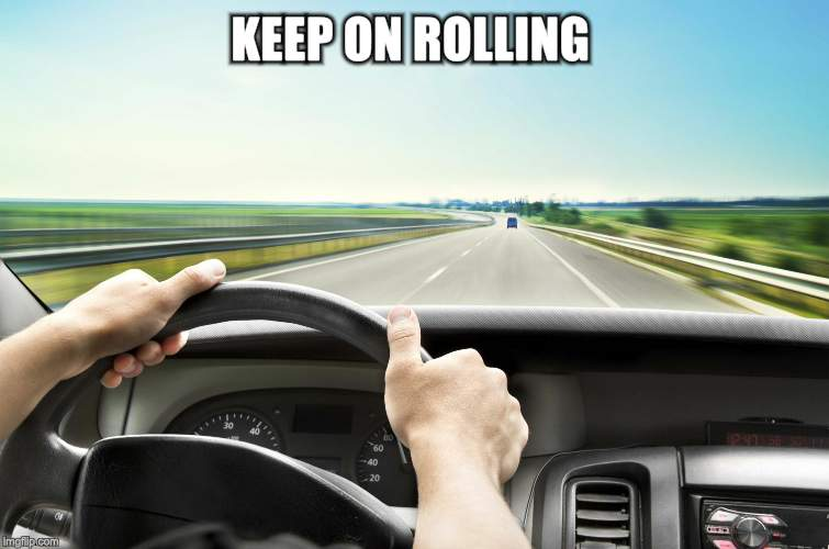 Before I found IMG | KEEP ON ROLLING | image tagged in before i found img | made w/ Imgflip meme maker