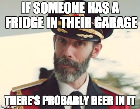 Just a heads up kids....walk around the neighborhood...PARTY TIME! | IF SOMEONE HAS A FRIDGE IN THEIR GARAGE THERE'S PROBABLY BEER IN IT | image tagged in captain obvious | made w/ Imgflip meme maker