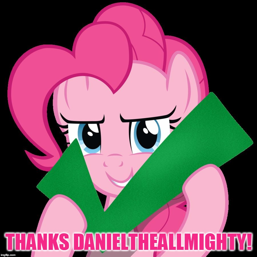THANKS DANIELTHEALLMIGHTY! | image tagged in pinkie pie approves | made w/ Imgflip meme maker
