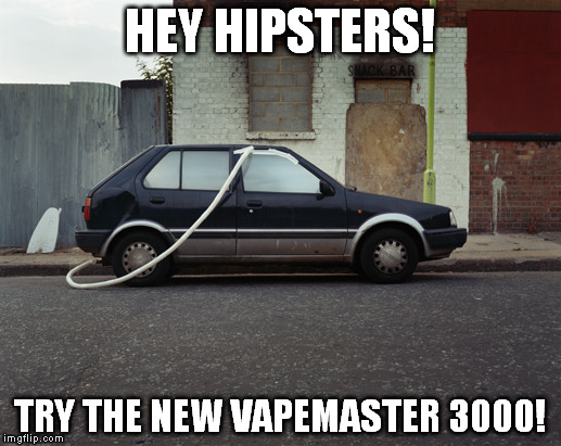 You Vape Bruh? | HEY HIPSTERS! TRY THE NEW VAPEMASTER 3000! | image tagged in you vape bruh | made w/ Imgflip meme maker