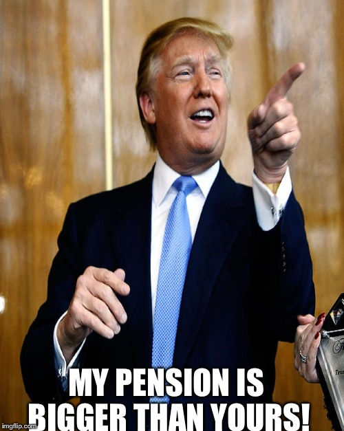 MY PENSION IS BIGGER THAN YOURS! | made w/ Imgflip meme maker