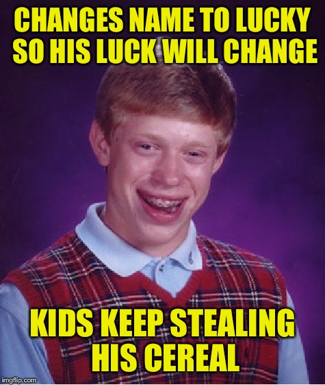 Bad luck lucky  | CHANGES NAME TO LUCKY SO HIS LUCK WILL CHANGE KIDS KEEP STEALING HIS CEREAL | image tagged in memes,bad luck brian,lucky charms | made w/ Imgflip meme maker