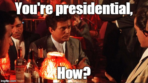 You're presidential, How? | made w/ Imgflip meme maker