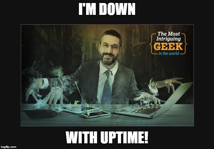 I'M DOWN; WITH UPTIME! | made w/ Imgflip meme maker