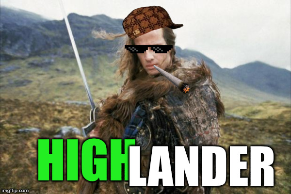 HIGH LANDER | made w/ Imgflip meme maker