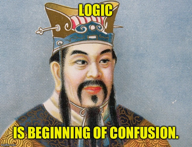 LOGIC IS BEGINNING OF CONFUSION. | made w/ Imgflip meme maker