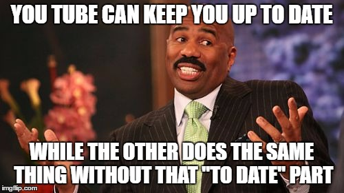 "Steve Harvey Meme | YOU TUBE CAN KEEP YOU UP TO DATE WHILE THE OTHER DOES THE SAME THING WITHOUT THAT ""TO DATE"" PART 