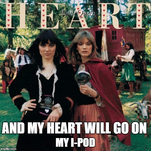 AND MY HEART WILL GO ON MY I-POD | made w/ Imgflip meme maker
