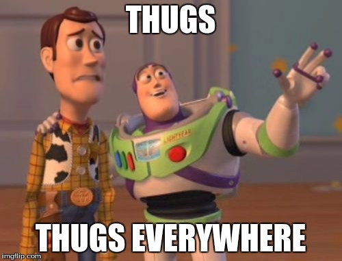 X, X Everywhere Meme | THUGS THUGS EVERYWHERE | image tagged in memes,x,x everywhere,x x everywhere | made w/ Imgflip meme maker