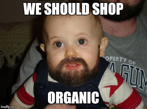 Beard Baby | WE SHOULD SHOP ORGANIC | image tagged in memes,beard baby | made w/ Imgflip meme maker
