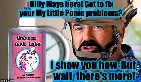 Billy Mays has dedicated himself to eradicate the often troublesome My Little Ponies! Wait to see Billy's special offer! | Billy Mays here! Got to fix your My Little Ponie problems? I show you how  But wait, there's more! | image tagged in billy mays,funny,funny memes,memes,front page | made w/ Imgflip meme maker