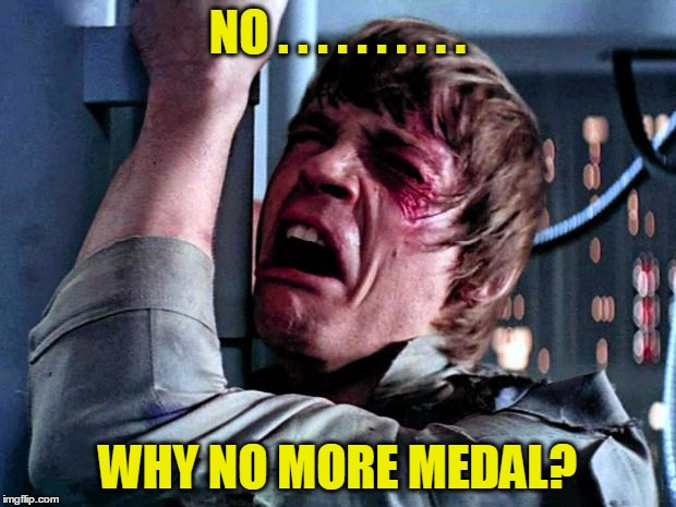 Luke Skywalker Crying | NO . . . . . . . . . . WHY NO MORE MEDAL? | image tagged in luke skywalker crying | made w/ Imgflip meme maker
