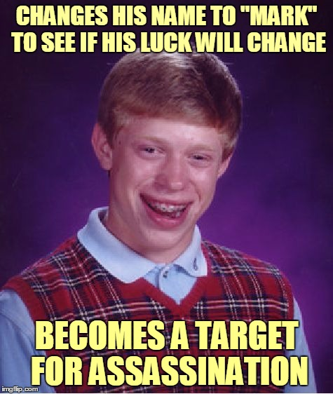 "Bad Luck Mark | CHANGES HIS NAME TO ""MARK"" TO SEE IF HIS LUCK WILL CHANGE BECOMES A TARGET FOR ASSASSINATION 