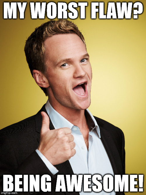 barney |  MY WORST FLAW? BEING AWESOME! | image tagged in barney | made w/ Imgflip meme maker