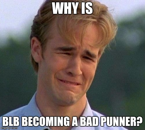 WHY IS BLB BECOMING A BAD PUNNER? | made w/ Imgflip meme maker