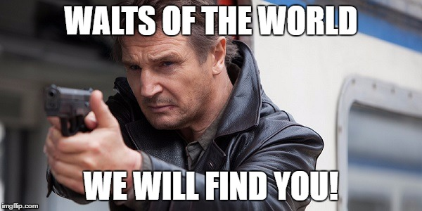 WALTS OF THE WORLD; WE WILL FIND YOU! | image tagged in rm,military,army,navy,raf,walter mitty | made w/ Imgflip meme maker