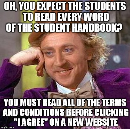 "They both have one thing in common: Ain't nobody got time for that! |  OH, YOU EXPECT THE STUDENTS TO READ EVERY WORD OF THE STUDENT HANDBOOK? YOU MUST READ ALL OF THE TERMS AND CONDITIONS BEFORE CLICKING ""I AGREE"" ON A NEW WEBSITE 