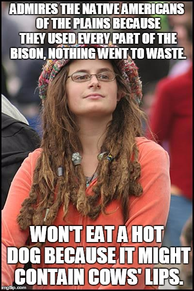 MMMMM....Hot dogs.... | ADMIRES THE NATIVE AMERICANS OF THE PLAINS BECAUSE THEY USED EVERY PART OF THE BISON, NOTHING WENT TO WASTE. WON'T EAT A HOT DOG BECAUSE IT  | image tagged in memes,college liberal,buffalo,hot dog,cows lips | made w/ Imgflip meme maker