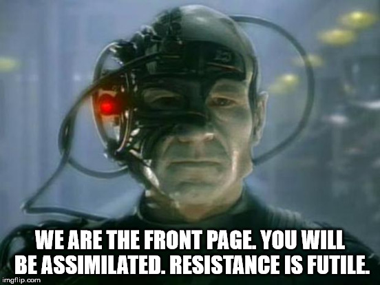 WE ARE THE FRONT PAGE. YOU WILL BE ASSIMILATED. RESISTANCE IS FUTILE. | made w/ Imgflip meme maker