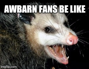 When Bama Mess Up |  AWBARN FANS BE LIKE | image tagged in alabama football,auburn | made w/ Imgflip meme maker