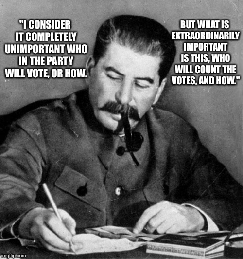 "The Actual Quote | ""I CONSIDER IT COMPLETELY UNIMPORTANT WHO IN THE PARTY WILL VOTE, OR HOW. BUT WHAT IS EXTRAORDINARILY IMPORTANT IS THIS, WHO WILL COUNT THE  