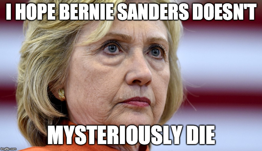 Hillary Clinton Bags |  I HOPE BERNIE SANDERS DOESN'T; MYSTERIOUSLY DIE | image tagged in hillary clinton bags | made w/ Imgflip meme maker