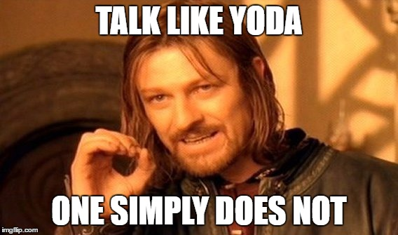 One Does Not Simply Meme | TALK LIKE YODA ONE SIMPLY DOES NOT | image tagged in memes,one does not simply | made w/ Imgflip meme maker