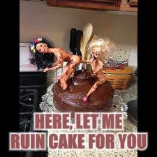 HERE, LET ME RUIN CAKE FOR YOU | made w/ Imgflip meme maker