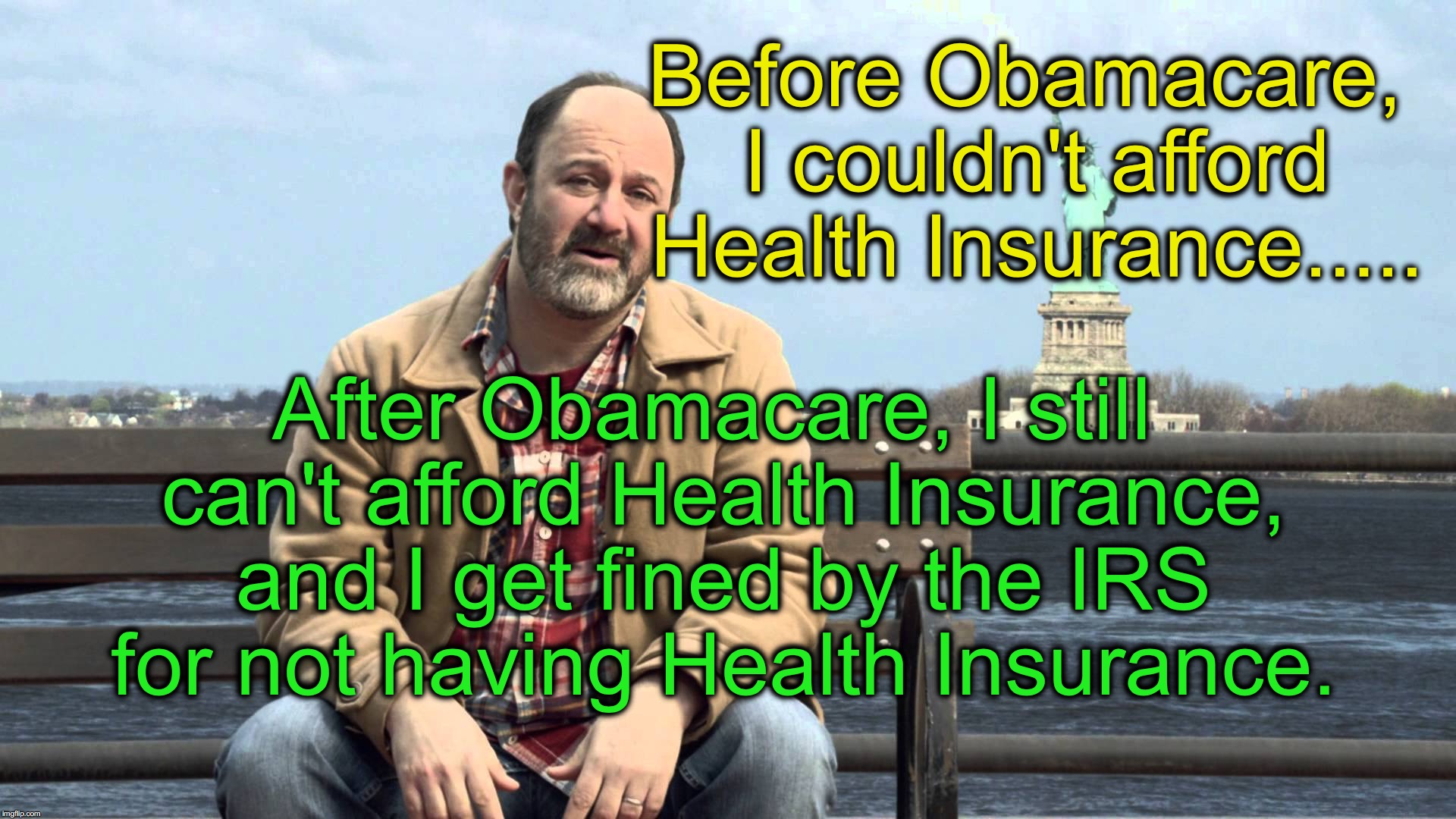 statue of liberty mutual | Before Obamacare, I couldn't afford Health Insurance..... After Obamacare, I still can't afford Health Insurance, and I get fined by the IRS | image tagged in statue of liberty mutual | made w/ Imgflip meme maker